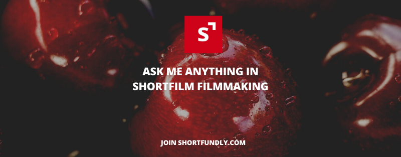 ASK ME ANYTHING IN SHORTFILM FILMMAKING