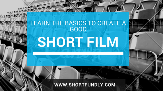 Basics to Consider to Make a Good Short Film