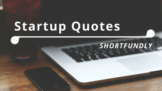 Top 6 Startup Quotes