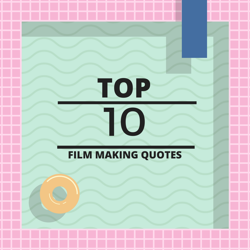 TOP 10 FILMMAKING QUOTES