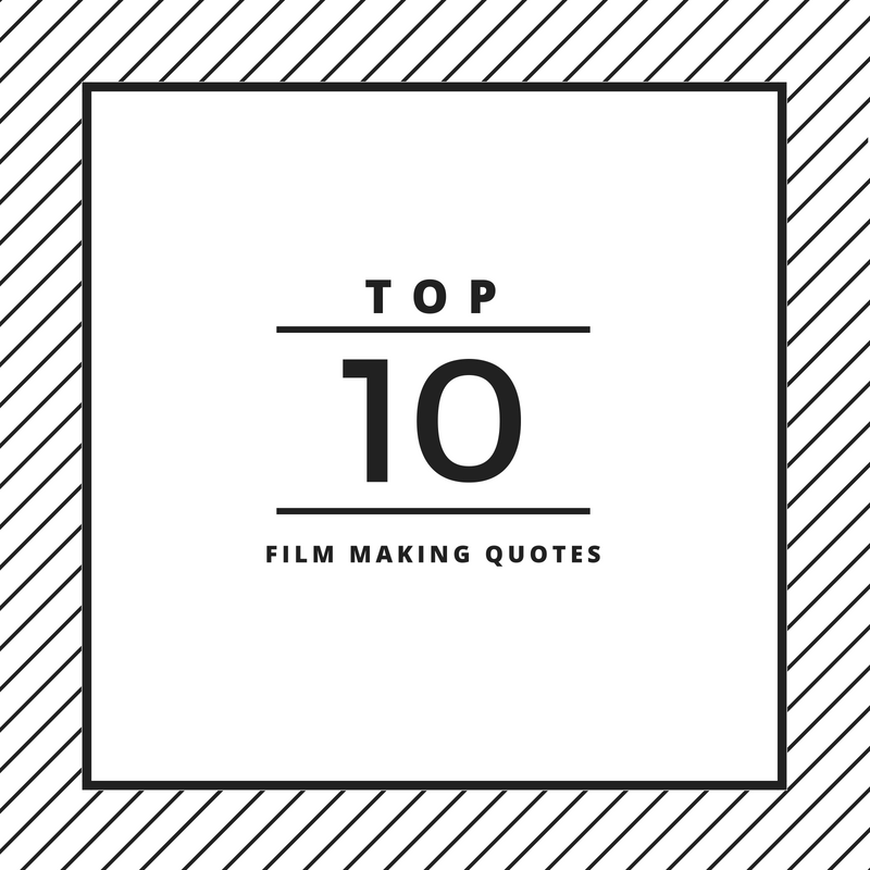 TOP 10 FILM MAKING QUOTES