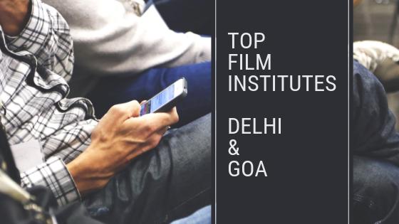 Top film institutes in Delhi and Goa