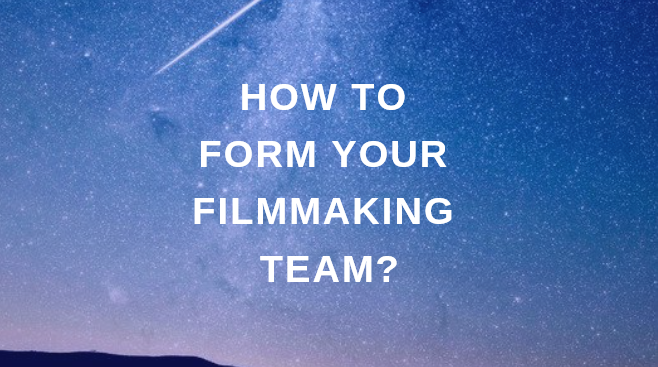 How to form your filmmaking team?