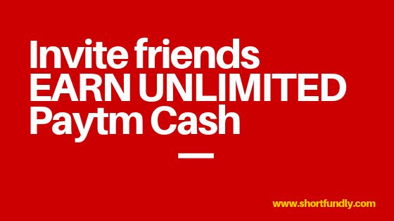 Invite Friends Earn Unlimited PAYTM Cash
