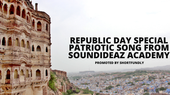 Must Watch – Republic Day Special Patriotic Song from Soundideaz Academy