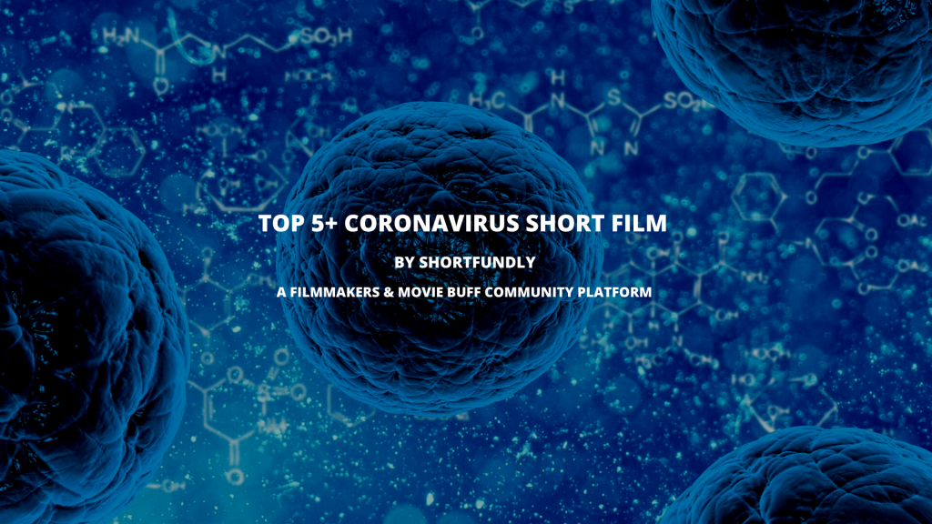 Top 5+ Coronavirus short film from filmmakers community in this world