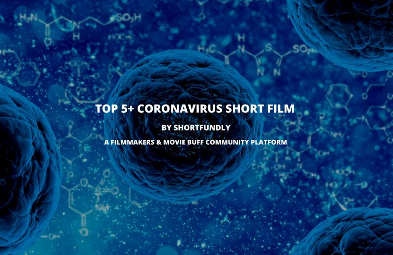 Top 5+ Coronavirus short film from filmmakers community in this world