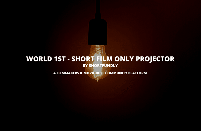 World 1st Short film Only Projector from shortfundly - filmmakers community platform