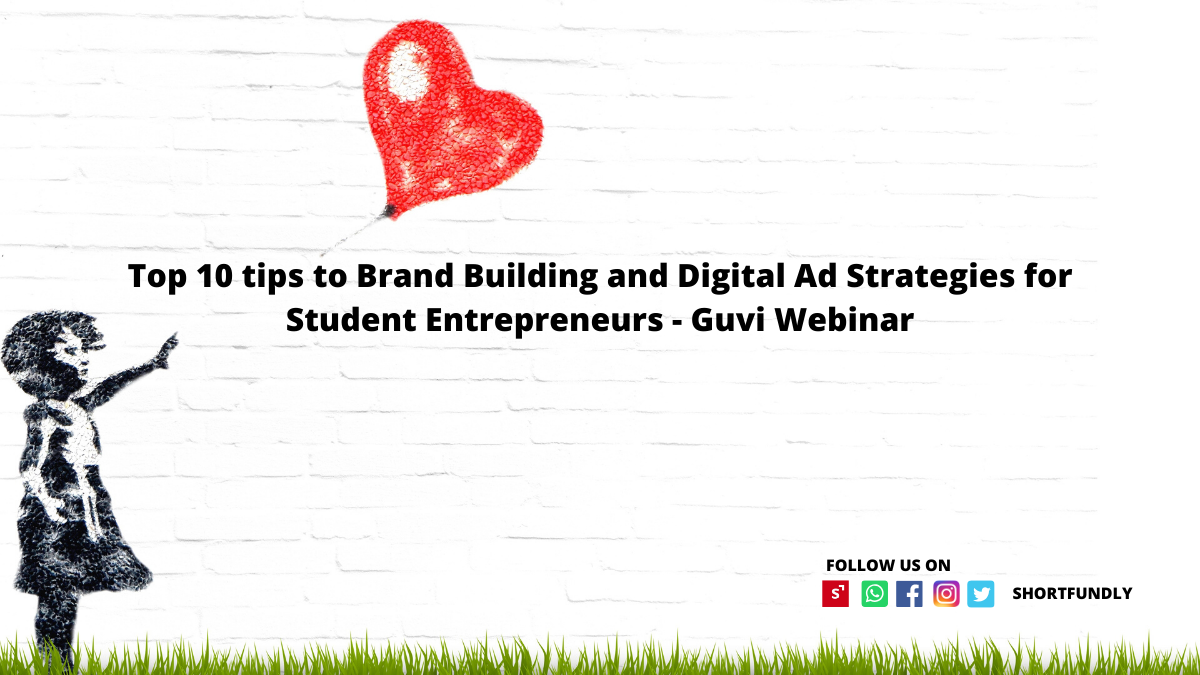 Top 10 tips to Brand Building and Digital Ad Strategies for Student Entrepreneurs – Guvi Webinar