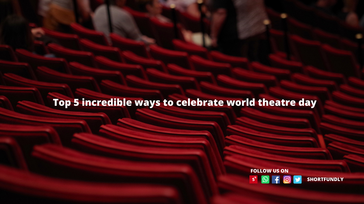 Top 5 incredible ways to celebrate world theatre day