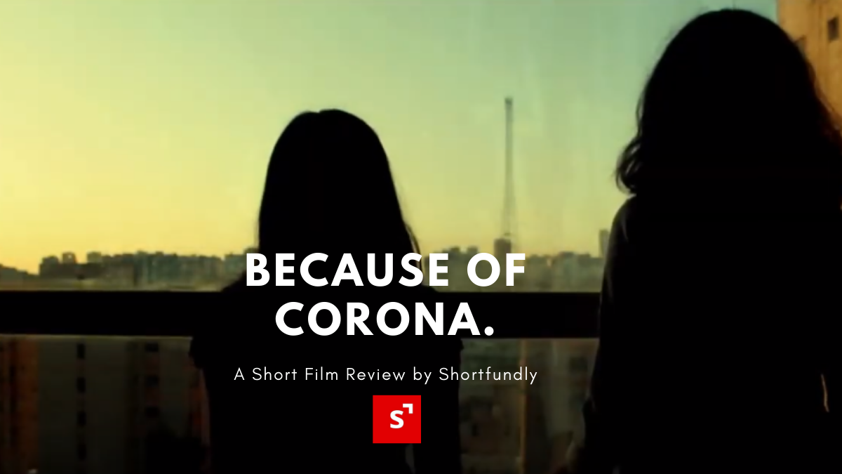 'Because of Corona' – A Short Film Review.