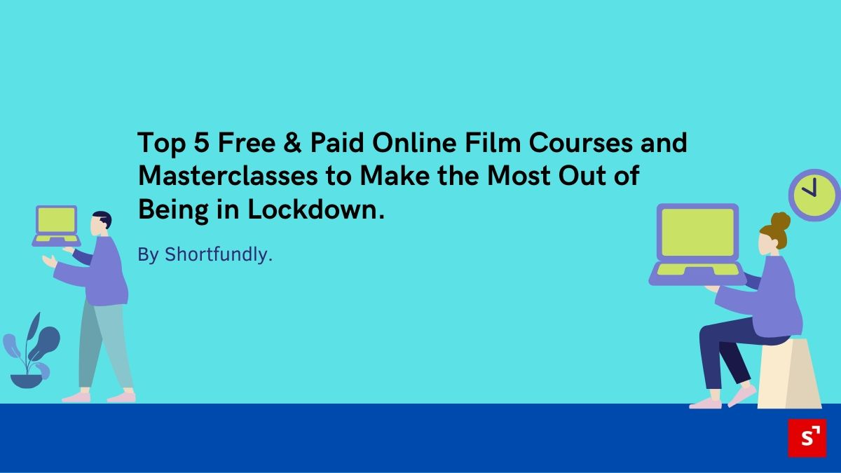 Top 5 Free & Paid Online Film Courses and Masterclasses to Make the Most Out of Being in Lockdown.