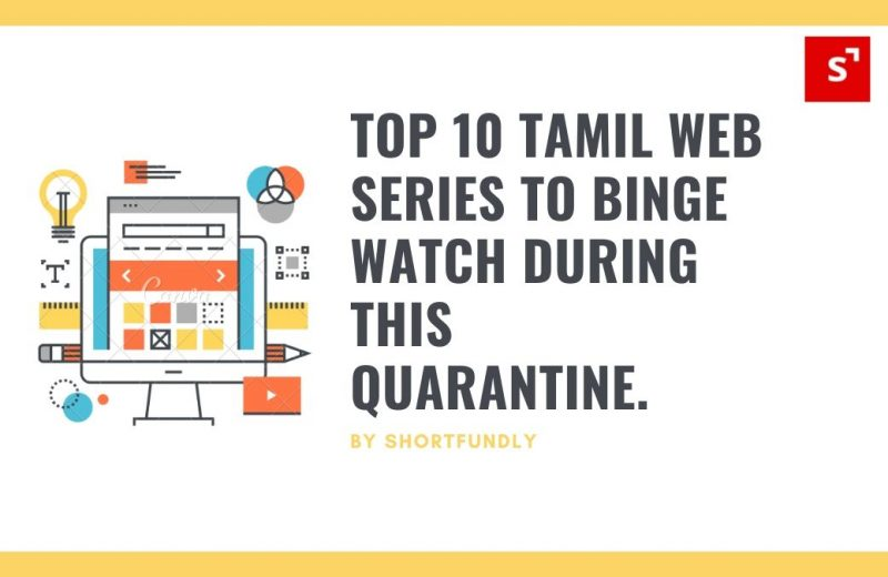 Top 10 Tamil Web series to Binge Watch During this Quarantine.
