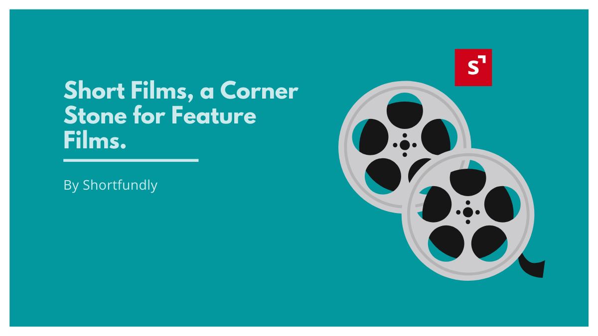 Short Films, a Corner Stone for Feature Films.