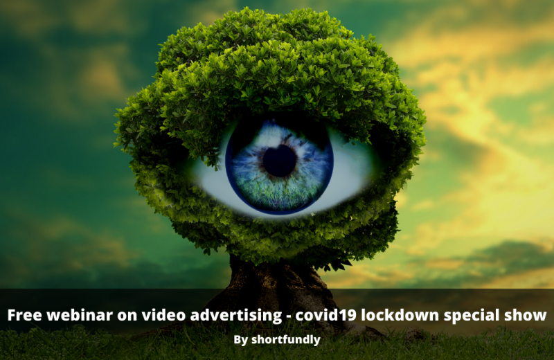 Free webinar on brand video ads - covid19 lockdown special show