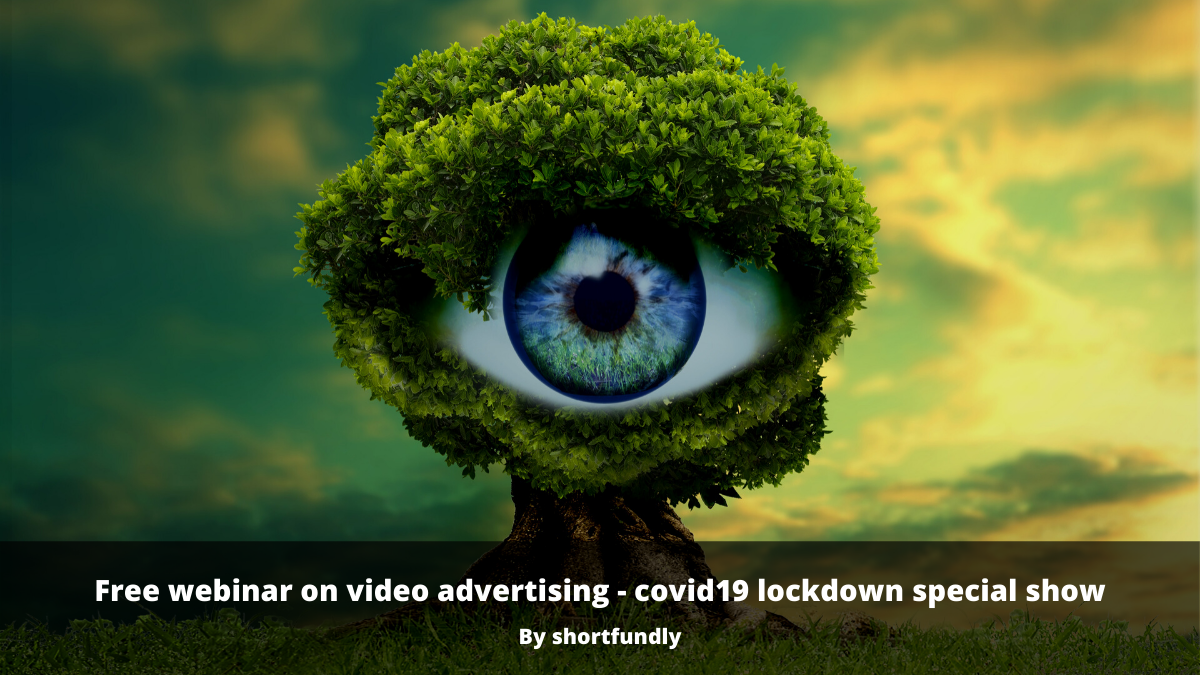 Free webinar on video advertising – covid19 lockdown special show
