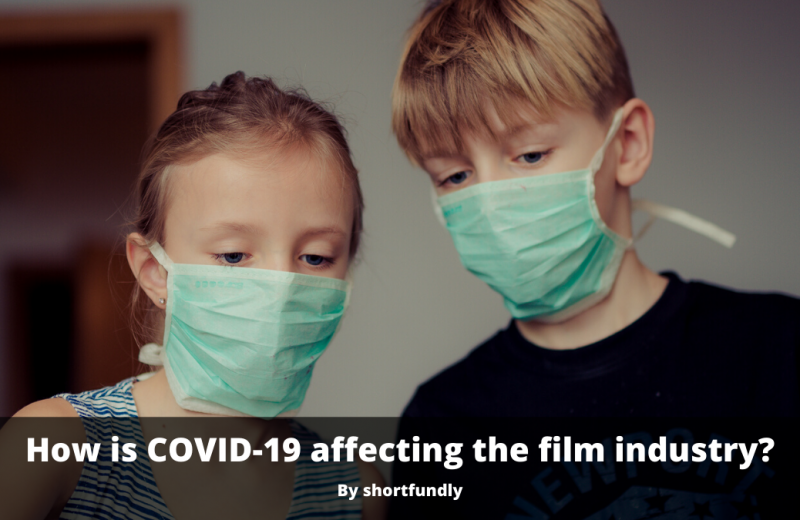 How is COVID-19 affecting the film industry? Answer by Shortfundly - filmmakers community platform