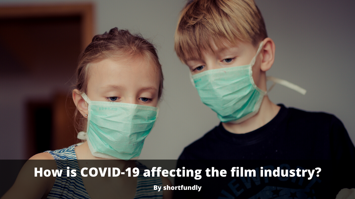 How is COVID-19 affecting the film industry? Shortfundly will have some answers.