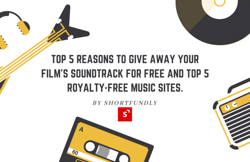 Top 5 Reasons to Give Away Your Film's Soundtrack for Free and Top 5 Royalty-Free Music Sites.