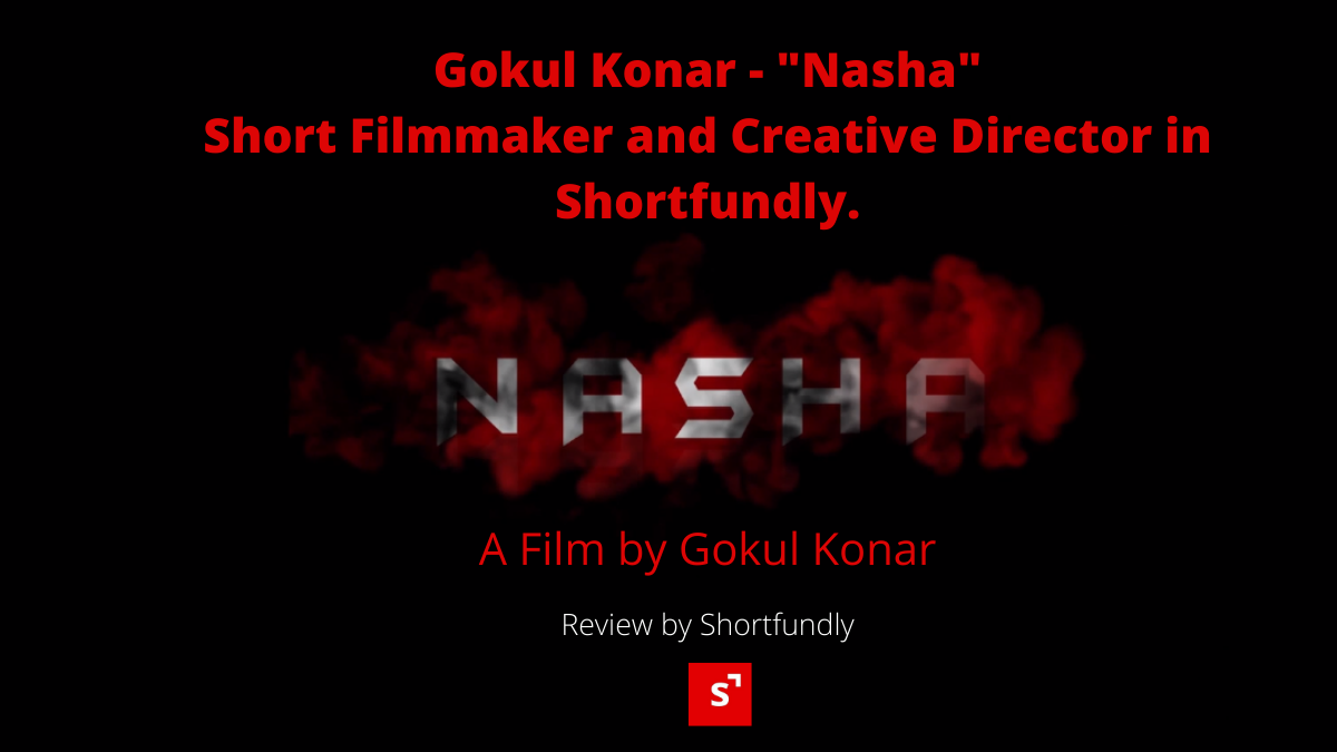 Gokul Konar – 'Nasha' Short Filmmaker and Creative Director in Shortfundly.