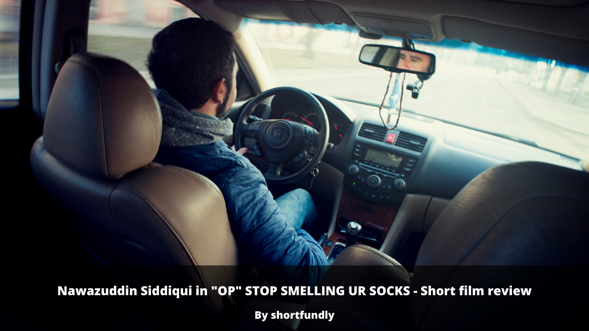 "Nawazuddin Siddiqui in – ""OP"" STOP SMELLING UR SOCKS – Evergreen Shortfilm – review"