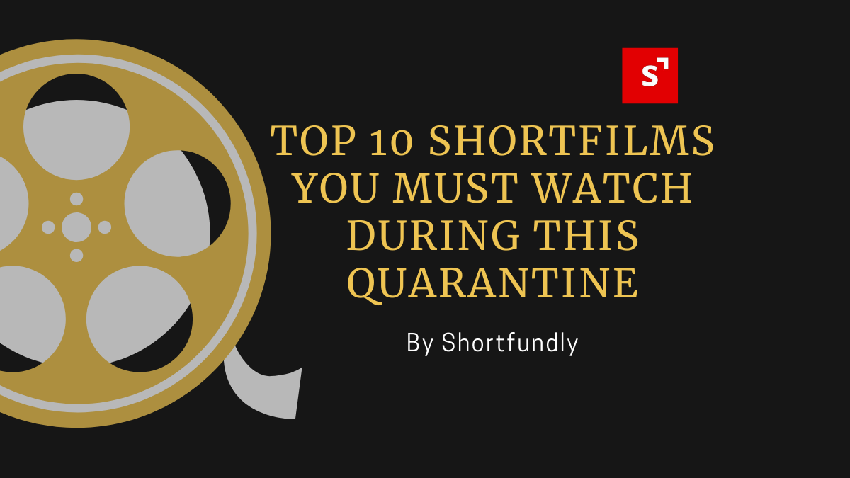 10 Best Short Films You Must Binge-Watch during this Quarantine.