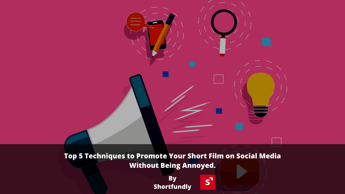 Top 5 Techniques to Promote Your Short Film on Social Media Without Being Annoyed.