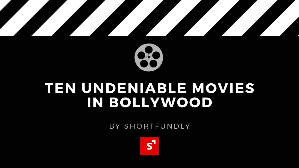 10 UNDENIABLE MOVIES IN BOLLYWOOD