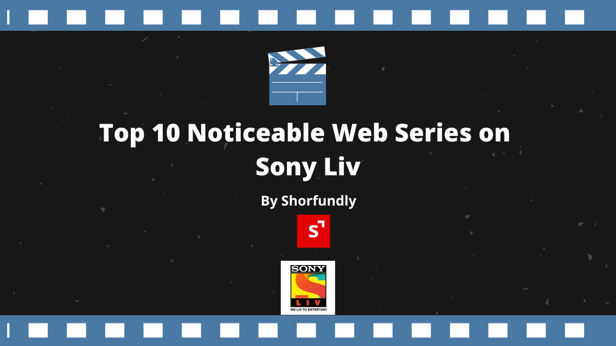 Top 10 Noticeable Web Series on Sony Liv