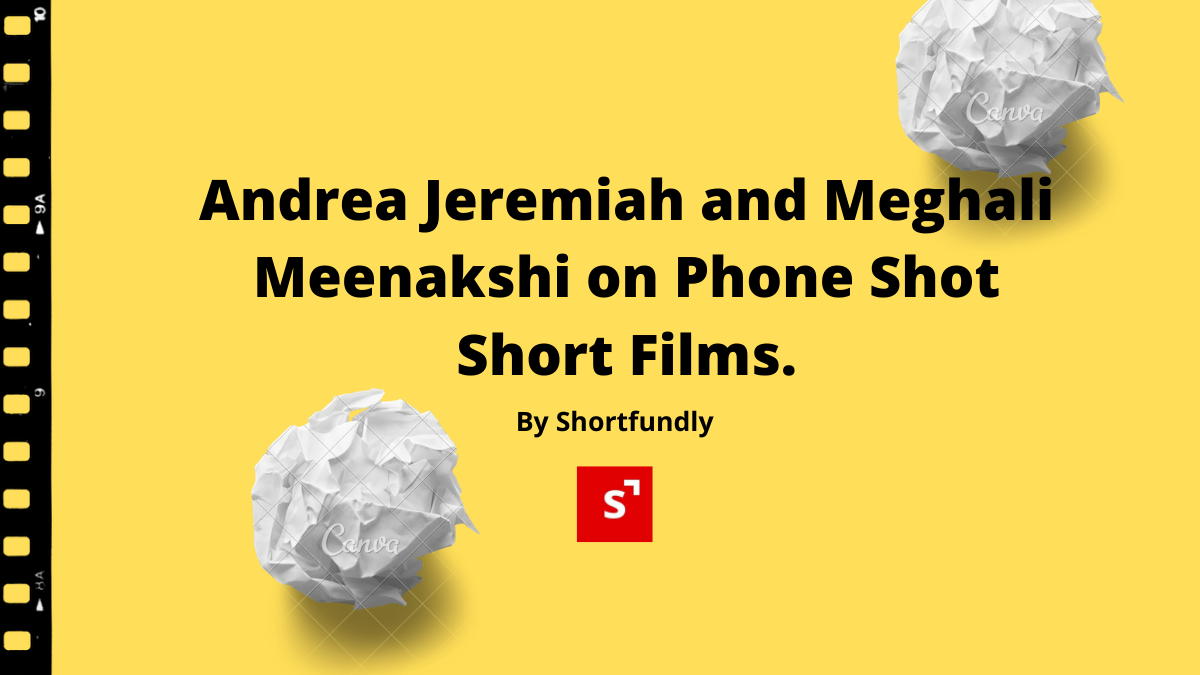 Andrea Jeremiah and Meghali Meenakshi on Phone Shot Short Films.