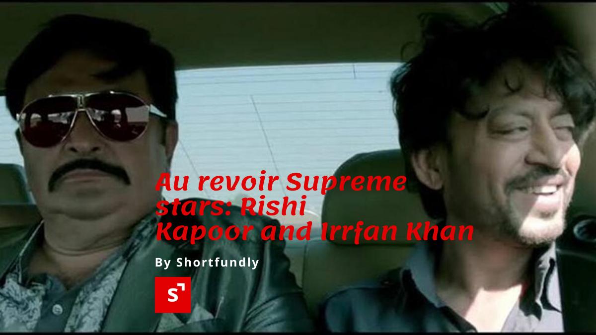 Au revoir Supreme stars: Rishi Kapoor and Irrfan Khan