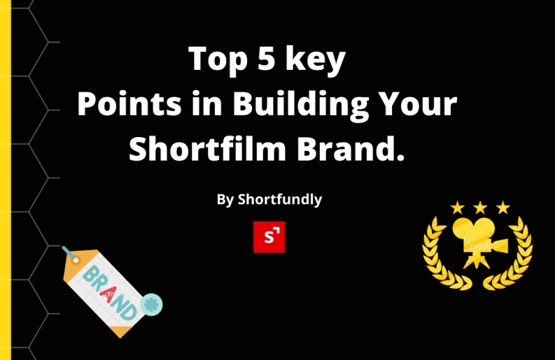 Top 5 key Points in building your short film brand.