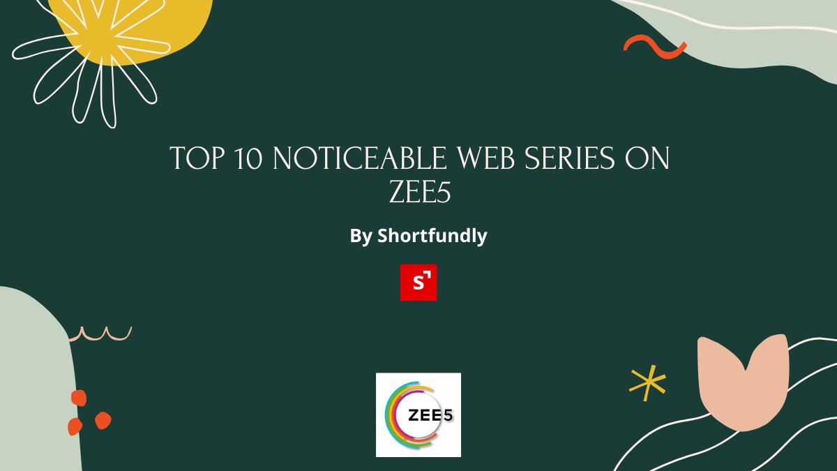Top 10 Noticeable Web Series on ZEE5