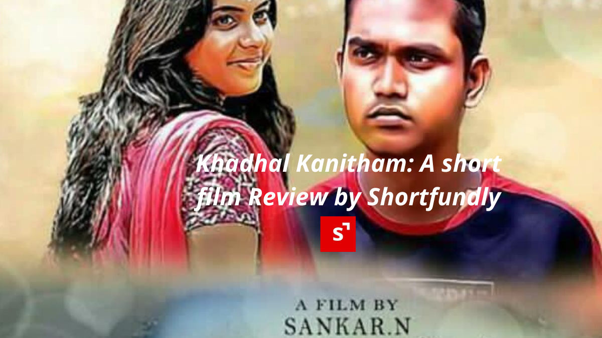 Kadhal Kanitham: A Shortfilm Review by Shortfundly