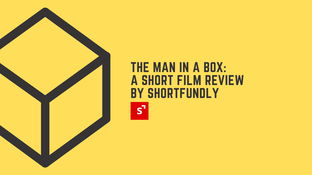 The Man in the Box: Short Film Review By Shortfundly