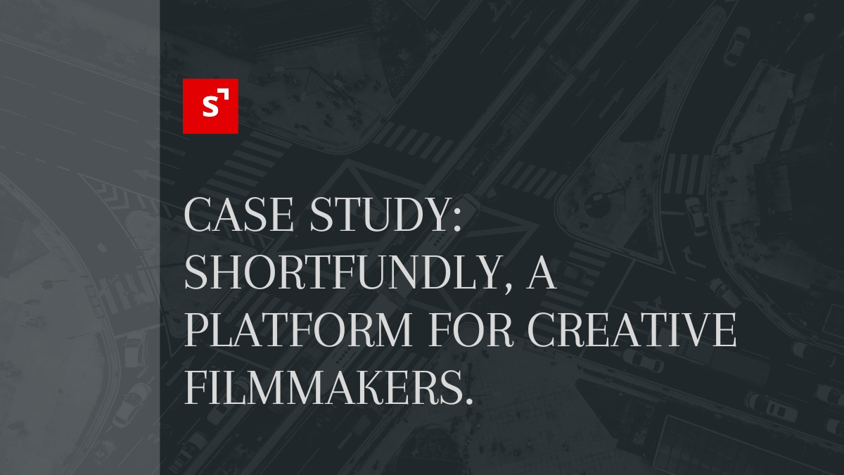 Case Study: Shortfundly, a platform for creative filmmakers.