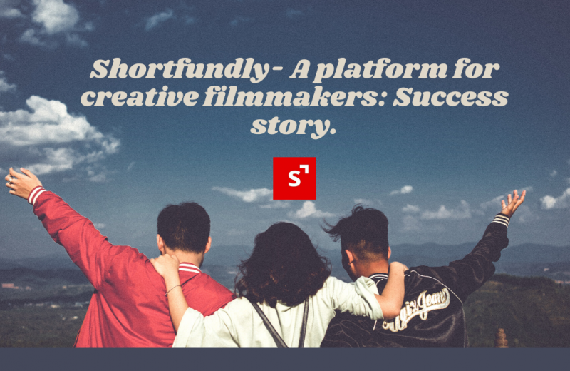 Shortfundly- A platform for creative filmmakers: Success story.