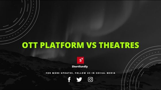 OTT Platform vs Theatres in india