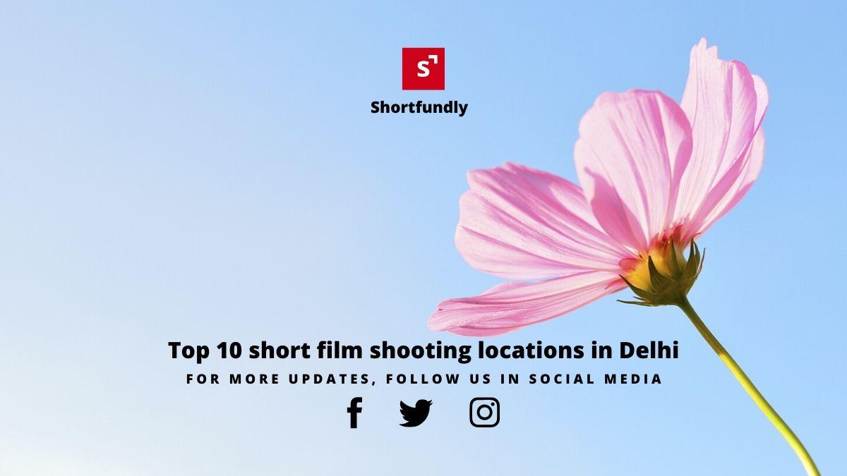Top 10 short film locations in Delhi
