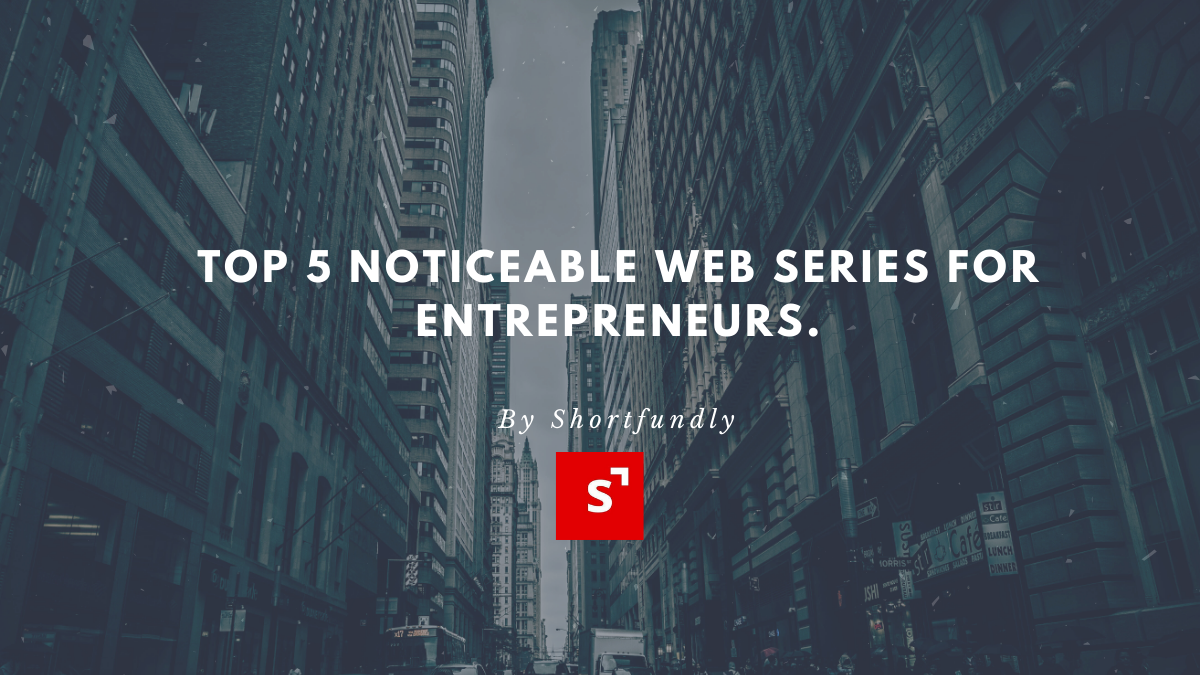 Top 5 Noticeable Web Series for Entrepreneurs.