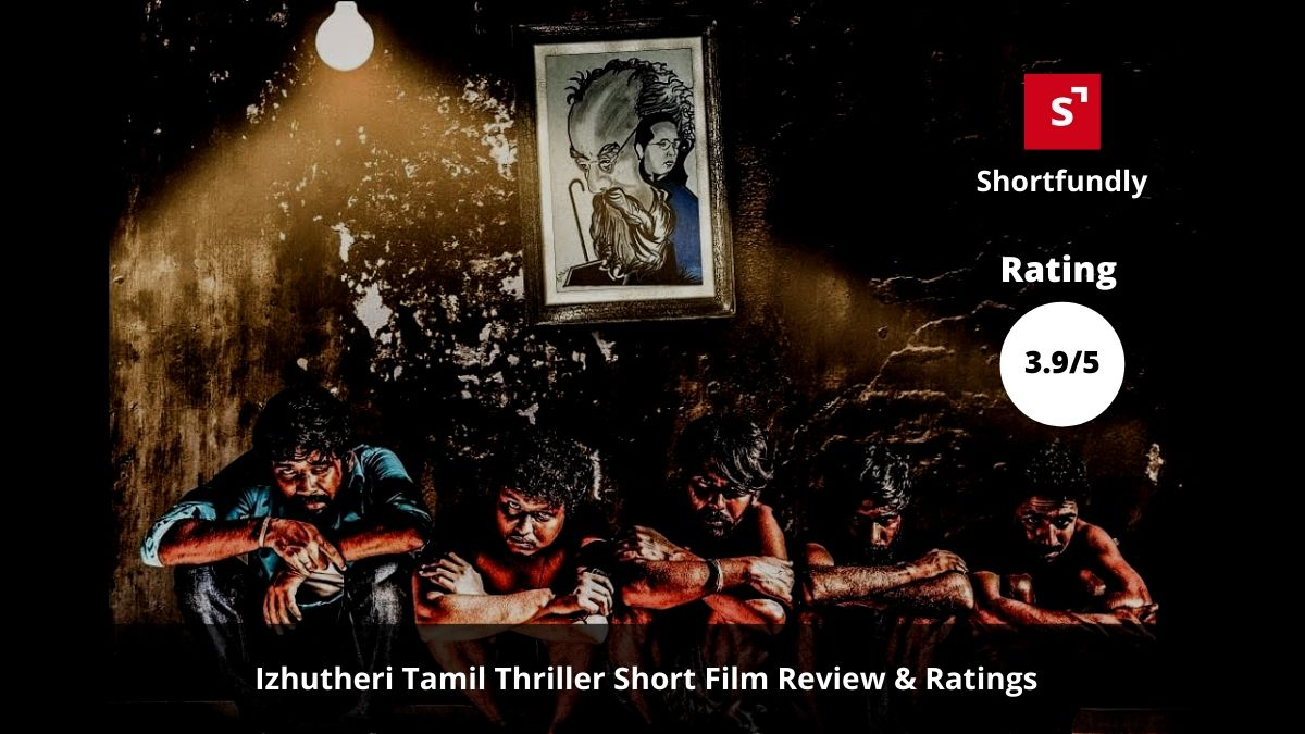 Izhutheri Tamil Short Film 2019 – Suspense Thriller Review