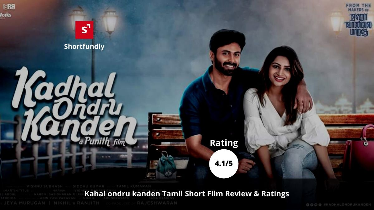 Kadhal Ondru Kanden – Tamil short film review