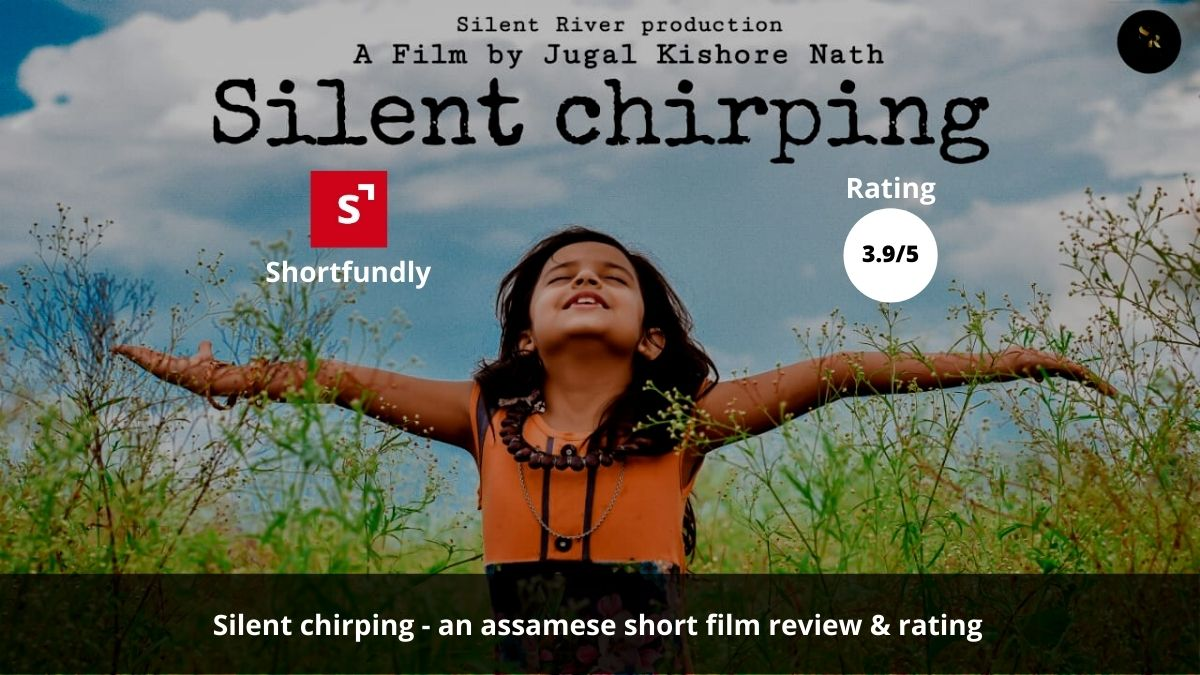 Silent chirping – an Assamese short film by Jugal Kishore Nath. Review and ratings 3.9/5