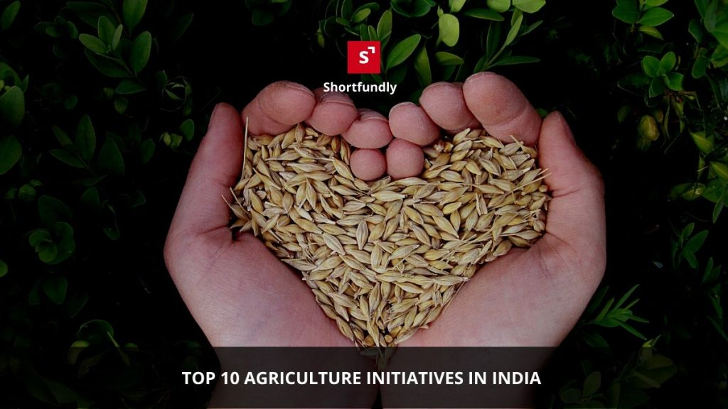 Top 10 Agriculture initiatives in India