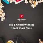 Top 5 Award Winning Hindi Short films