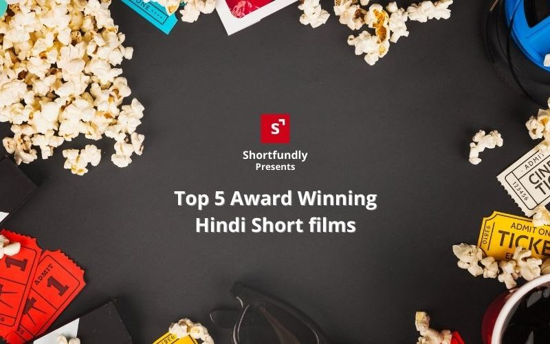 Top 5 Award Winning Hindi Short films