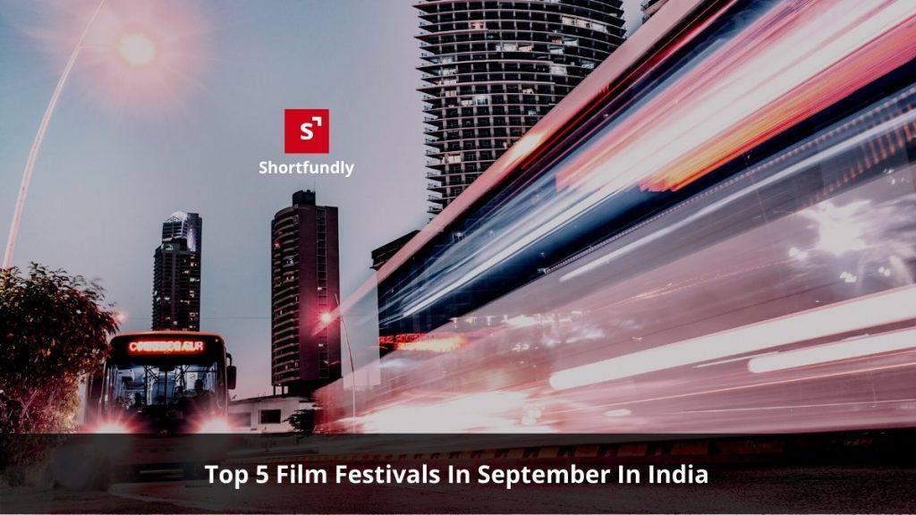 Top 5 Film Festivals In September 2020 In India